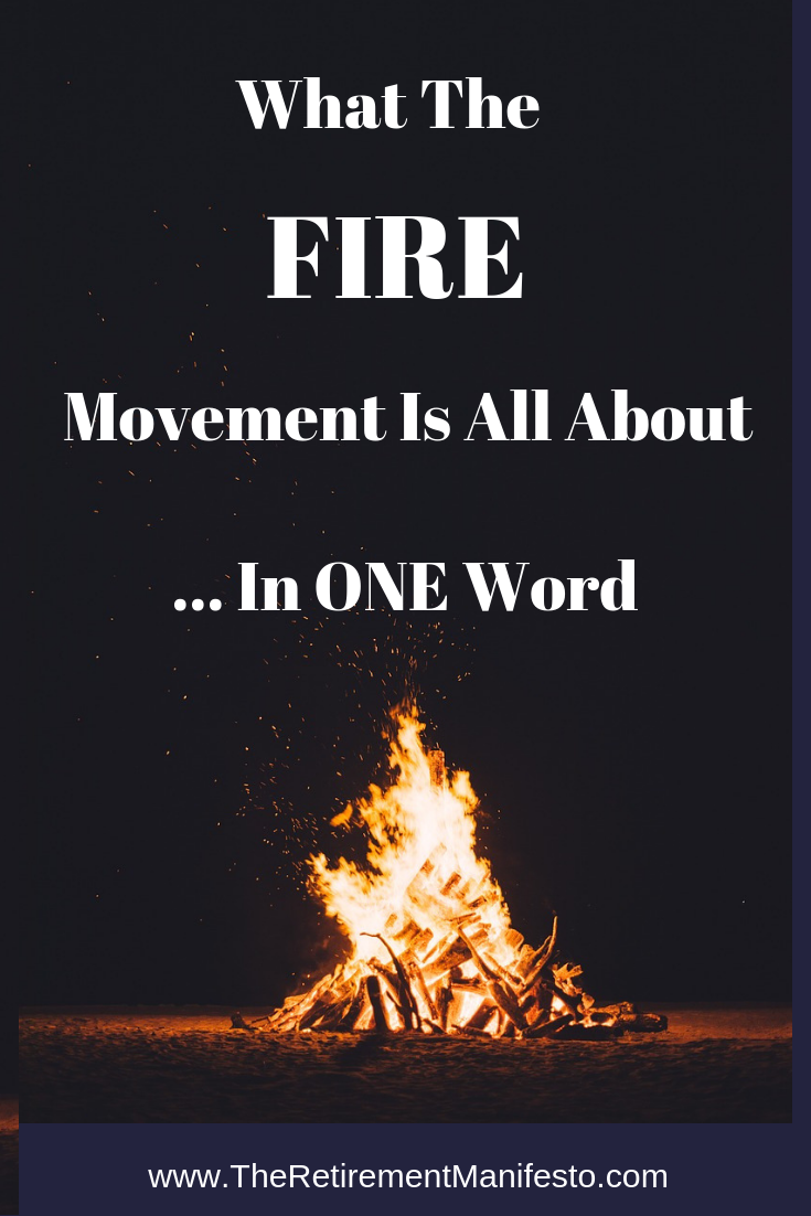 What The FIRE Movement Is All About - In One Word - The