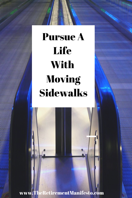 pursue a life of moving sidewalks